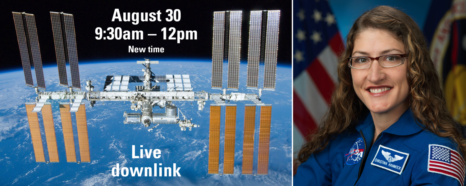 Live downlink event with Christina Koch on the International Space Station August 30, 9:30-12